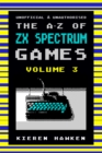 The A-Z of Sinclair ZX Spectrum Games : Volume 3 - eBook