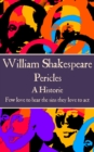 "Pericles : ""Few love to hear the sins they love to act."" - eBook"
