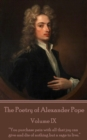 "The Poetry of Alexander Pope - Volume IX : ""You purchase pain with all that joy can give and die of nothing but a rage to live."" - eBook"