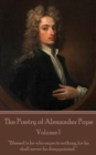 "The Poetry of Alexander Pope - Volume I : ""Blessed is he who expects nothing, for he shall never be disappointed."" - eBook"