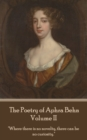 "The Poetry of Aphra Behn - Volume II : ""Where there is no novelty, there can be no curiosity."" - eBook"