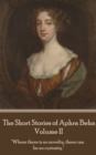 "The Short Stories of Aphra Behn - Volume II : ""Where there is no novelty, there can be no curiosity."" - eBook"
