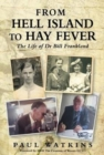 From Hell Island To Hay Fever : The Life of Dr Bill Frankland - Book