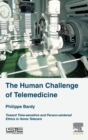 The Human Challenge of Telemedicine : Toward Time-sensitive and Person-centered Ethics in Home Telecare - Book