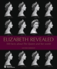 Elizabeth Revealed : 500 Facts About The Queen and Her World - Book
