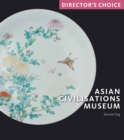 Asian Civilisations Museum : Director's Choice - Book