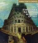 The Timisoara National Museum of Art : Director's Choice - Book