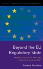 Beyond the EU Regulatory State : Energy Security and the Eurasian Gas Market - eBook