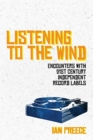 Listening to the Wind: Encounters with 21st Century Independent Record Labels - Book