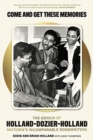 Come and Get These Memories : The Story of Holland-Dozier-Holland, Motown's Incomparable Songwriters - Book
