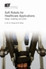 Soft Robots for Healthcare Applications : Design, modelling, and control - Book