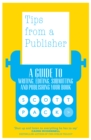 Tips from a Publisher : A Guide to Writing, Editing, Submitting and Publishing Your Book - eBook