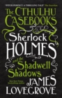 The Cthulhu Casebooks : Sherlock Holmes and the Shadwell Shadows - Book