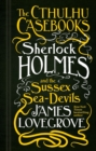 The Cthulhu Casebooks - Sherlock Holmes and the Sussex Sea-Devils - Book