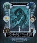 Guillermo del Toro's The Shape of Water: Creating a Fairy Tale for Troubled Times - Book