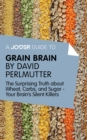 A Joosr Guide to... Grain Brain by David Perlmutter : The Surprising Truth About Wheat, Carbs, and Sugar - Your Brain's Silent Killers - eBook