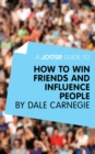 A Joosr Guide to... How to Win Friends and Influence People by Dale Carnegie - eBook