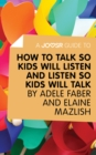A Joosr Guide to... How to Talk So Kids Will Listen and Listen So Kids Will Talk by Faber & Mazlish - eBook