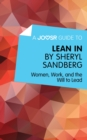 A Joosr Guide to... Lean In by Sheryl Sandberg : Women, Work, and the Will to Lead - eBook