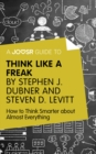 A Joosr Guide to... Think Like a Freak by Stephen J. Dubner and Steven D. Levitt : How to Think Smarter about Almost Everything - eBook
