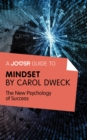 A Joosr Guide to... Mindset by Carol Dweck : The New Psychology of Success - eBook