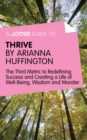A Joosr Guide to... Thrive by Arianna Huffington : The Third Metric to Redefining Success and Creating a Life of Well-Being, Wisdom, and Wonder - eBook