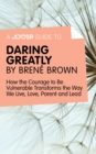 A Joosr Guide to... Daring Greatly by Brene Brown : How the Courage to Be Vulnerable Transforms the Way We Live, Love, Parent, and Lead - eBook
