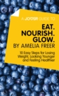 A Joosr Guide to... Eat. Nourish. Glow by Amelia Freer : 10 Easy Steps for Losing Weight, Looking Younger and Feeling Healthier - eBook