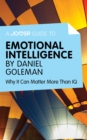 A Joosr Guide to... Emotional Intelligence by Daniel Goleman : Why It Can Matter More Than IQ - eBook