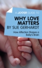 A Joosr Guide to... Why Love Matters by Sue Gerhardt : How Affection Shapes a Baby's Brain - eBook