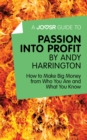 A Joosr Guide to... Passion into Profit by Andy Harrington : How to Make Big Money From Who You Are and What You Know - eBook