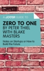 A Joosr Guide to... Zero to One by Peter Thiel with Blake Masters : Notes on Start Ups, or How to Build the Future - eBook