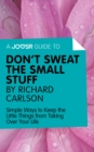 A Joosr Guide to... Don't Sweat the Small Stuff by Richard Carlson : Simple Ways to Keep the Little Things from Taking Over Your Life - eBook