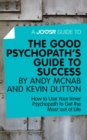 A Joosr Guide to... The Good Psychopath's Guide to Success by Andy McNab and Kevin Dutton : How to Use Your Inner Psychopath to Get the Most out of Life - eBook
