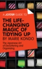 A Joosr Guide to... The Life-Changing Magic of Tidying Up by Marie Kondo : The Japanese Art of Decluttering and Organizing - eBook