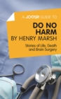 A Joosr Guide to... Do No Harm by Henry Marsh : Stories of Life, Death and Brain Surgery - eBook