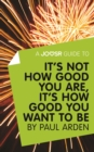 A Joosr Guide to... It's Not How Good You Are, It's How Good You Want to Be by Paul Arden - eBook
