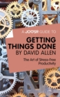 A Joosr Guide to... Getting Things Done by David Allen : The Art of Stress-Free Productivity - eBook