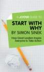 A Joosr Guide to... Start with Why by Simon Sinek : How Great Leaders Inspire Everyone to Take Action - eBook