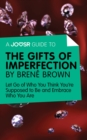 A Joosr Guide to... The Gifts of Imperfection by Brene Brown : Let Go of Who You Think You're Supposed to Be and Embrace Who You Are - eBook