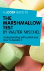 A Joosr Guide to... The Marshmallow Test by Walter Mischel : Understanding Self-control and How To Master It - eBook