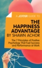 A Joosr Guide to... The Happiness Advantage by Shawn Achor : The 7 Principles of Positive Psychology That Fuel Success and Performance at Work - eBook