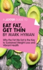 A Joosr Guide to... Eat Fat Get Thin by Mark Hyman : Why the Fat We Eat Is the Key to Sustained Weight Loss and Vibrant Health - eBook