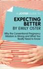 A Joosr Guide to... Expecting Better by Emily Oster : Why the Conventional Pregnancy Wisdom is Wrong and What You Really Need to Know - eBook