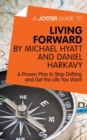 A Joosr Guide to... Living Forward by Michael Hyatt and Daniel Harkavy : A Proven Plan to Stop Drifting and Get the Life You Want - eBook
