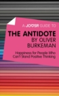 A Joosr Guide to... The Antidote by Oliver Burkeman : Happiness for People Who Can't Stand Positive Thinking - eBook