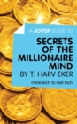 A Joosr Guide to... Secrets of the Millionaire Mind by T. Harv Eker : Think Rich to Get Rich - eBook