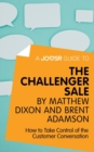A Joosr Guide to... The Challenger Sale by Matthew Dixon and Brent Adamson : How to Take Control of the Customer Conversation - eBook