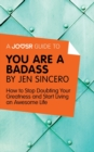 A Joosr Guide to... You Are a Badass by Jen Sincero : How to Stop Doubting Your Greatness and Start Living an Awesome Life - eBook