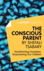 A Joosr Guide to... The Conscious Parent by Shefali Tsabary : Transforming Ourselves, Empowering Our Children - eBook